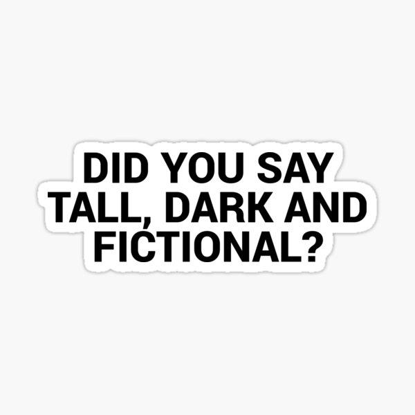 Tall Dark and Fictional Men Sticker