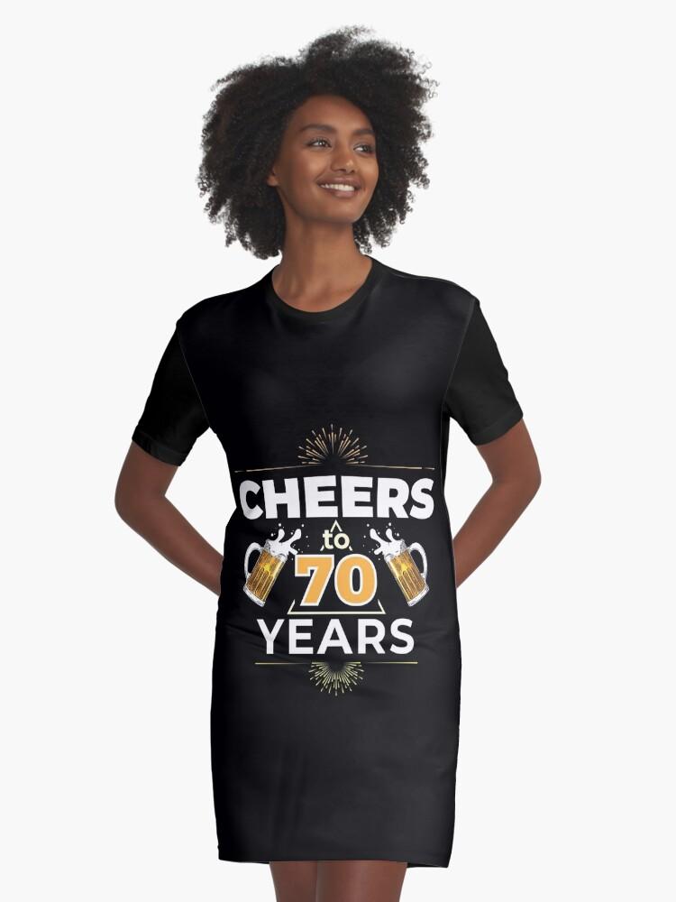 Cheers To 70 Years Birthday Gift Graphic T Shirt Dress By