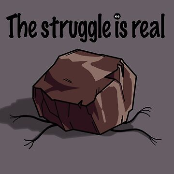 The Struggle Is Real by MariaKramer