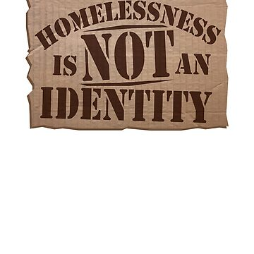 Homelessness is NOT an Identity Awareness  by Mrpotts73