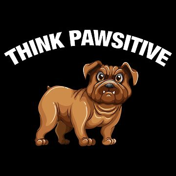 Think Pawsitive - Bulldog by quotysalad