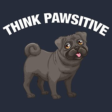 Think Pawsitive - Black Pug by quotysalad