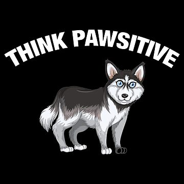Think Pawsitive - Husky by quotysalad