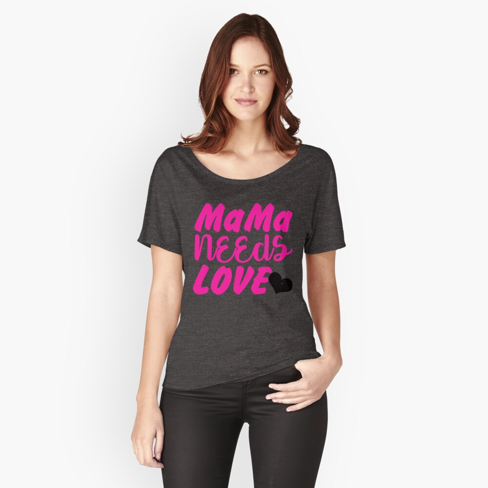 MaMa Needs Love Mother's Tees For Women Relaxed Fit T-Shirt
