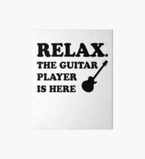 Relax The Guitar Player Is Here Art Board