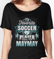 My Favorite Soccer Player Call Me Maymay Women T-Shirt For Mama Women's Relaxed Fit T-Shirt
