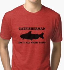 Catfisherman Do It All Night Long Tri-blend T-Shirt