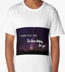 There you are. I've been looking for you. Long T-Shirt