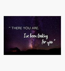 There you are. I've been looking for you. Photographic Print