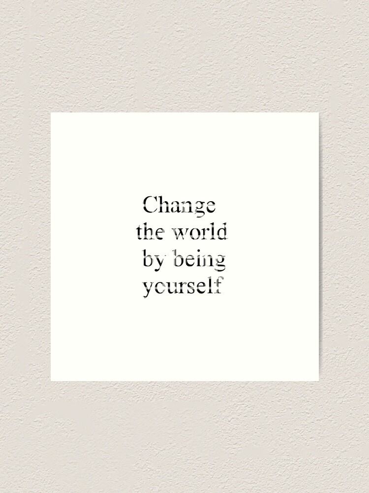 Alternate view of Change the world by being yourself Art Print