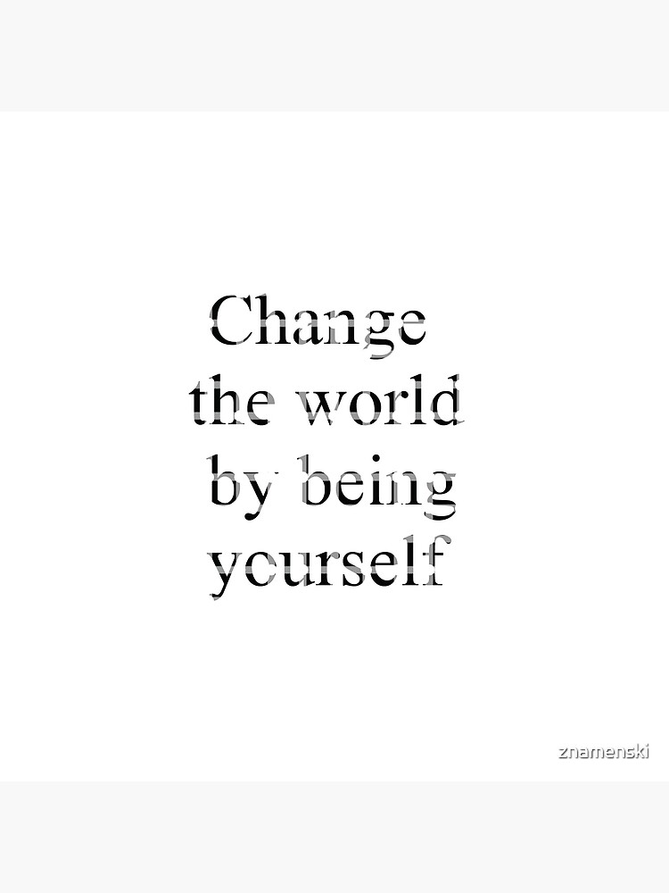 Change the world by being yourself by znamenski