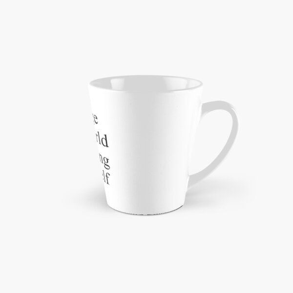 Change the world by being yourself Tall Mug