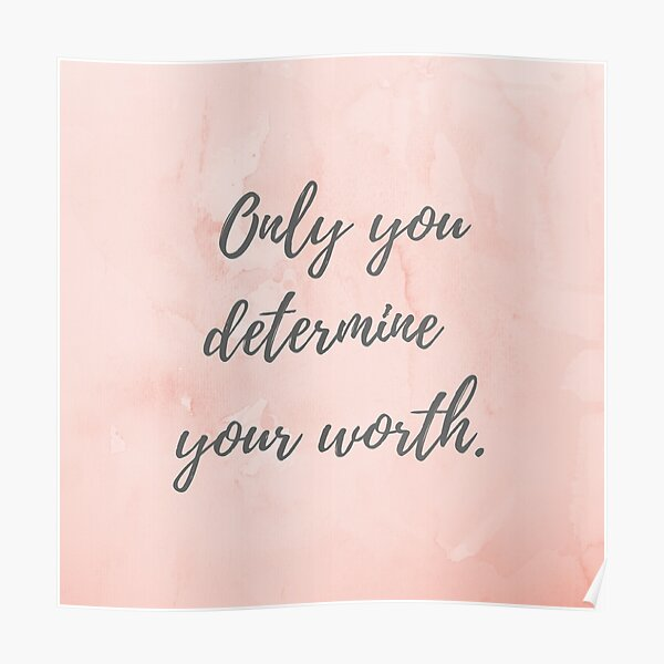 Only you determine your worth. Poster