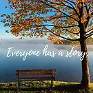 Everyone has a story. by Kamira Gayle