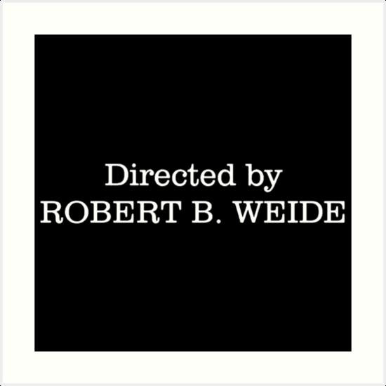 """Robert B Weide: """"Directed By Robert B. Weide"""" Art Prints By Boiiii"""