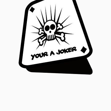 Your a Joker by morganmedia