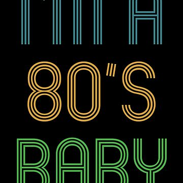 Im a 80s Baby by Dees-Tees