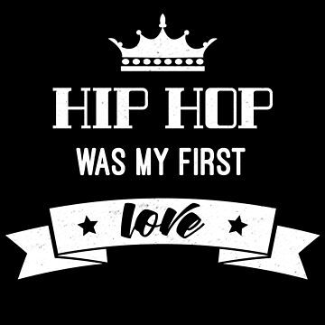"""Vintage Hip Hop T-Shirt For Hip Hop Lovers """"Hip Hop Was My First Love"""" by AHobbyAJob"""