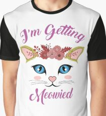 I'm getting meowied Graphic T-Shirt