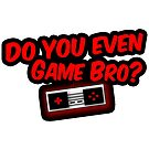 Do You Even Game Bro? RED INVERT by DYEGameBro