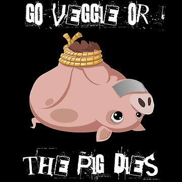 Go veggie or the pig dies by rayemond