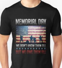 We Dont Know Them All We Owe Them All Memorial Day Shirt Unisex T-Shirt