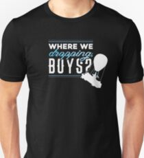 Where we dropping, boys? Unisex T-Shirt