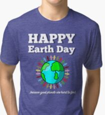 Happy Earth Day Because Good Planets Are Hard to Find Tri-blend T-Shirt
