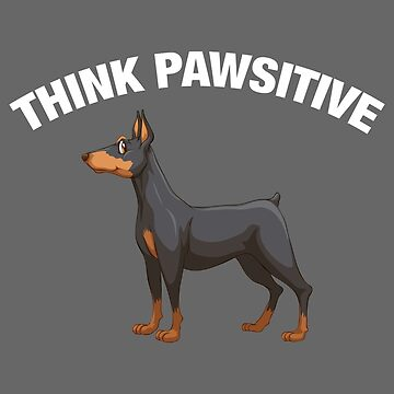 Think Pawsitive - Dobermann by quotysalad