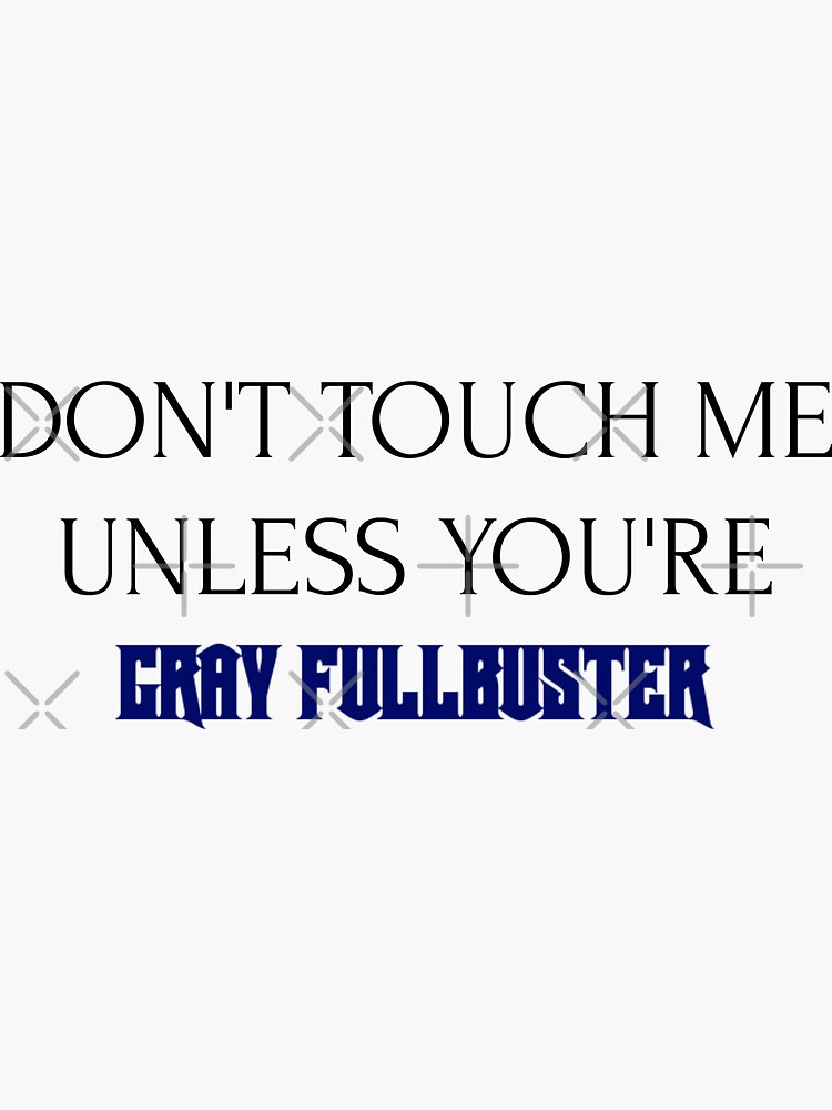 don t touch me unless you re gray fullbuster sticker by