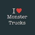 I Love Monster Trucks by MonstersMonthly