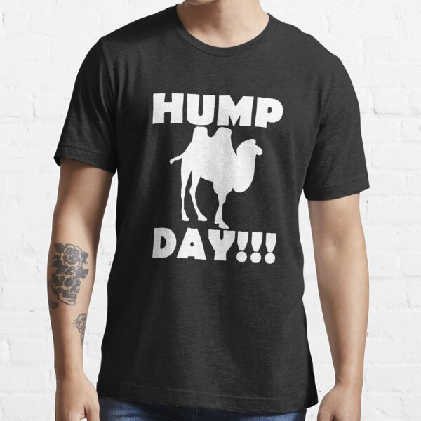 Hump Day!!! Essential T-Shirt