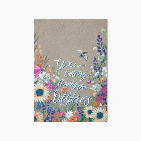 You Belong Among The Wildflowers Art Board Print