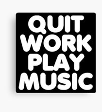 Quit Work Play Music Canvas Print