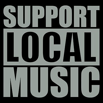 Support Local Music by typographywords