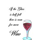 Cute Quote : If the glass is half full there is room for more wine by CindyDs