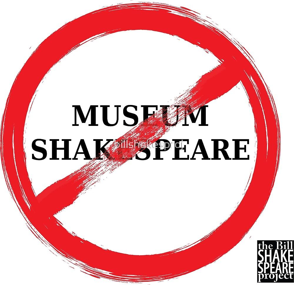 No Museum Shakespeare by billshakesproj