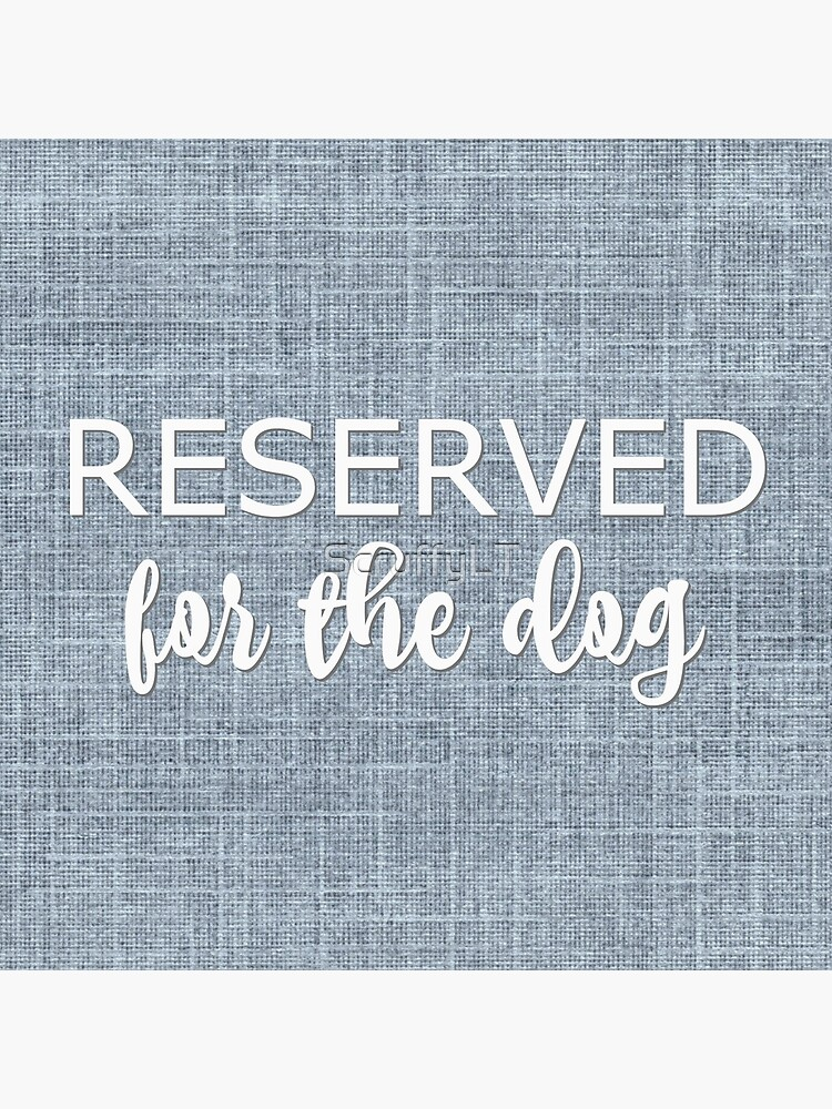 Reserved For The Dog by ScruffyLT