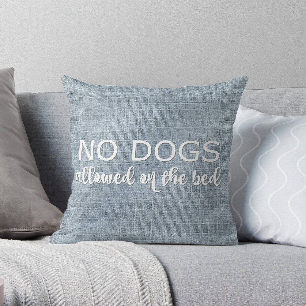No Dogs Allowed On The Bed Throw Pillow