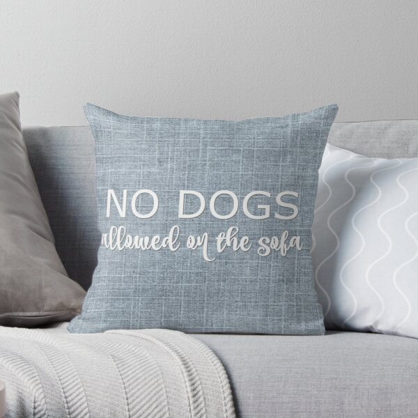 No Dogs Allowed on the Sofa Throw Pillow