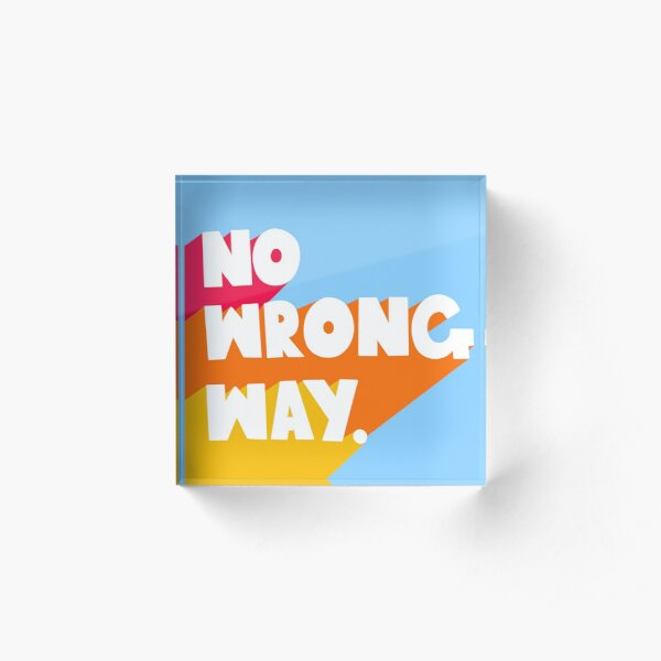No Wrong Way Acrylic Block