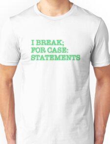 I BREAK; FOR CASE: STATEMENTS T-Shirt