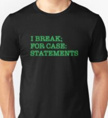 I BREAK; FOR CASE: STATEMENTS Unisex T-Shirt