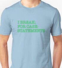 I BREAK; FOR CASE: STATEMENTS Unisex T-Shirt