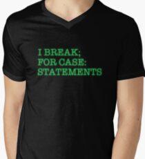 I BREAK; FOR CASE: STATEMENTS Mens V-Neck T-Shirt