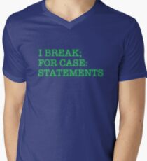 I BREAK; FOR CASE: STATEMENTS Men's V-Neck T-Shirt