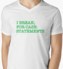I BREAK; FOR CASE: STATEMENTS Men's V-Neck T-Shirt