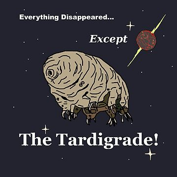 Everything Disappeared... Except The Tardigrade! by Bubucine