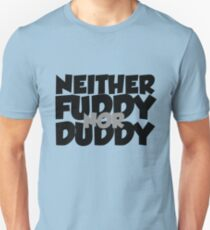 Neither fuddy nor duddy T-Shirt