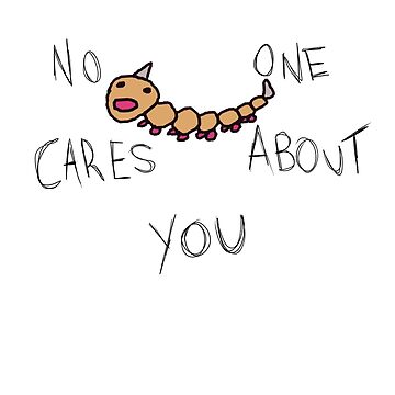 Nobody cares about you Weedle by UsherYoloSwag